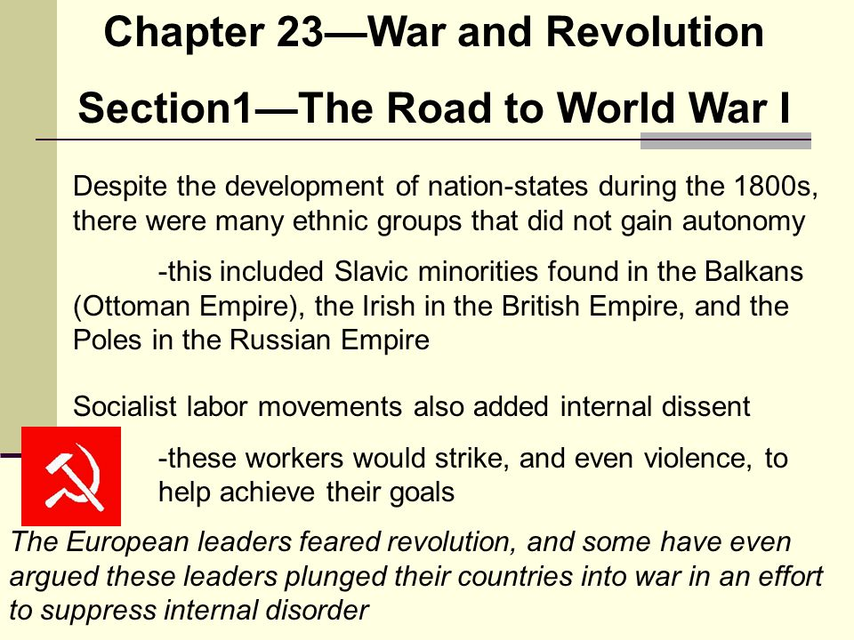 Chapter 23—War and Revolution Section1—The Road to World War I Despite the development of nation-states during the 1800s, there were many ethnic group