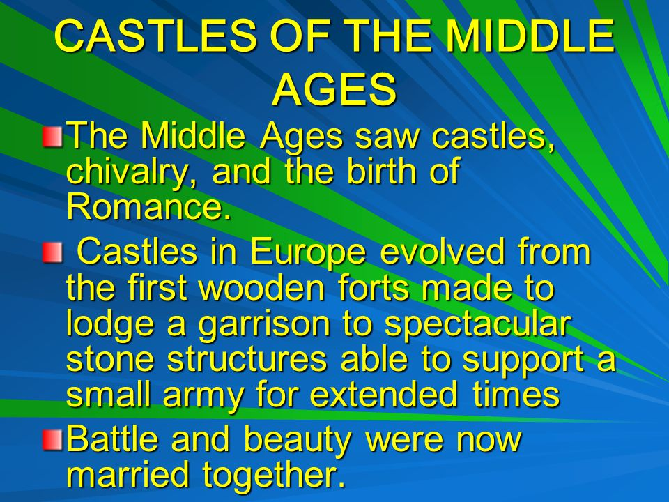 CASTLES OF THE MIDDLE AGES The Middle Ages saw castles, chivalry, and the birth of Romance.