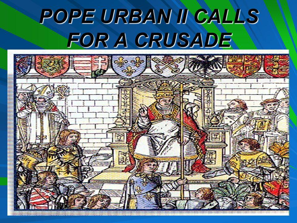 POPE URBAN II CALLS FOR A CRUSADE