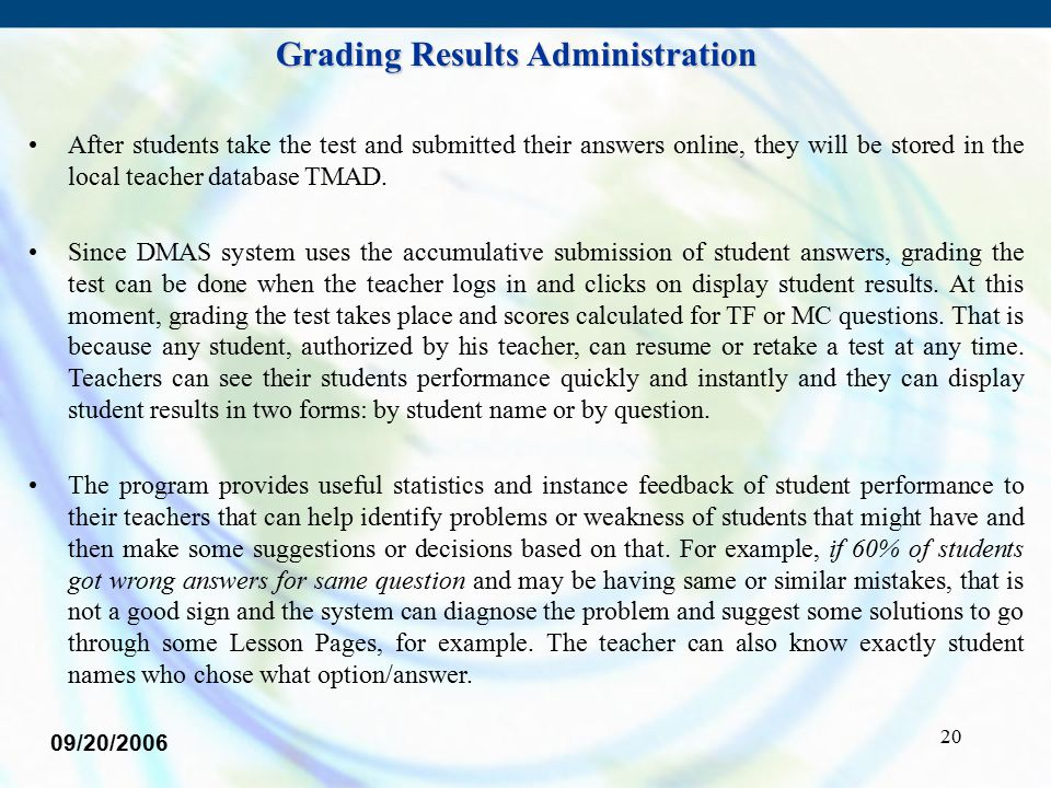 20 After students take the test and submitted their answers online, they will be stored in the local teacher database TMAD. Since DMAS system uses the