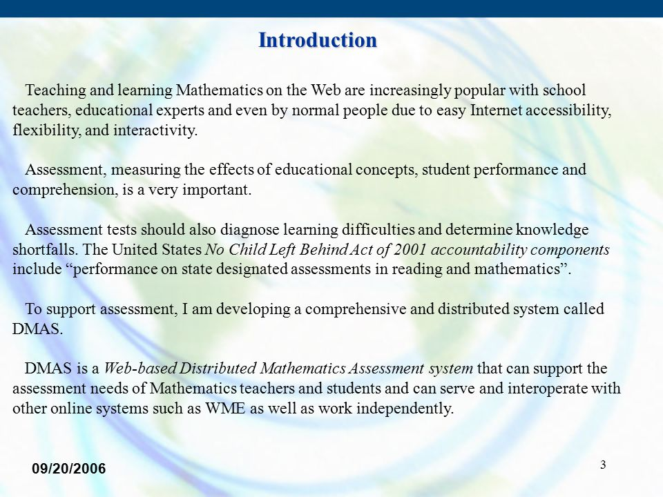 3 Teaching and learning Mathematics on the Web are increasingly popular with school teachers, educational experts and even by normal people due to easy Internet accessibility, flexibility, and interactivity.
