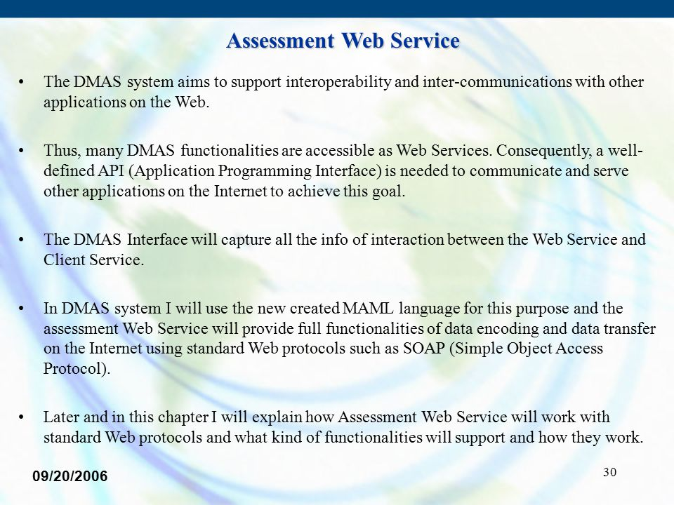 30 The DMAS system aims to support interoperability and inter-communications with other applications on the Web. Thus, many DMAS functionalities are a