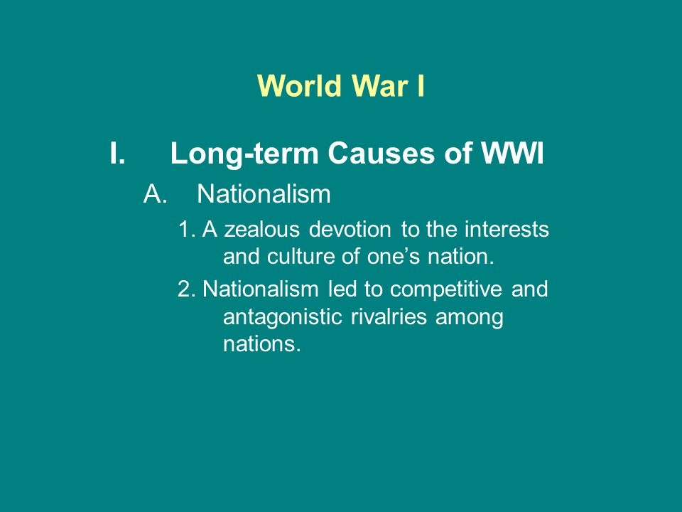 World War I I.Long-term Causes of WWI A.Nationalism 1.