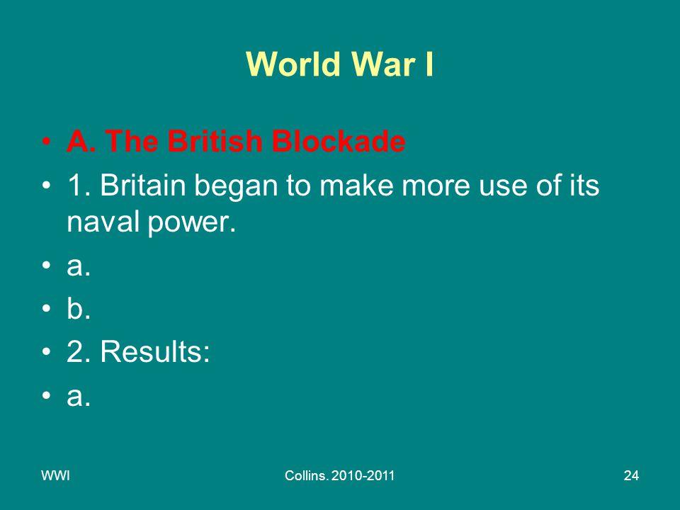WWICollins. 2010-201124 World War I A. The British Blockade 1.