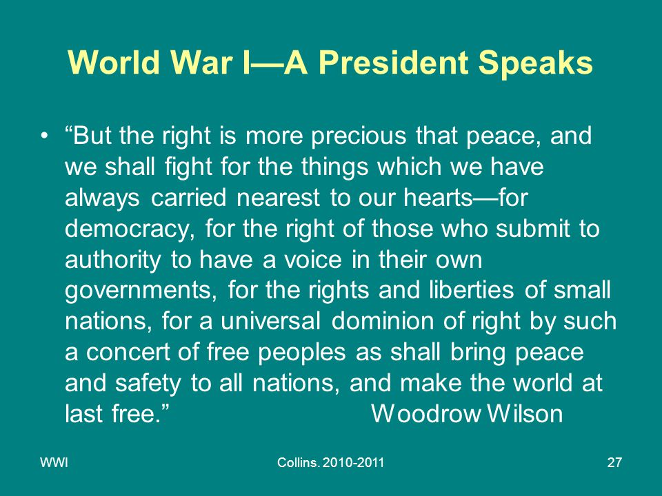 "WWICollins. 2010-201127 World War I—A President Speaks ""But the right is more precious that peace, and we shall fight for the things which we have alw"