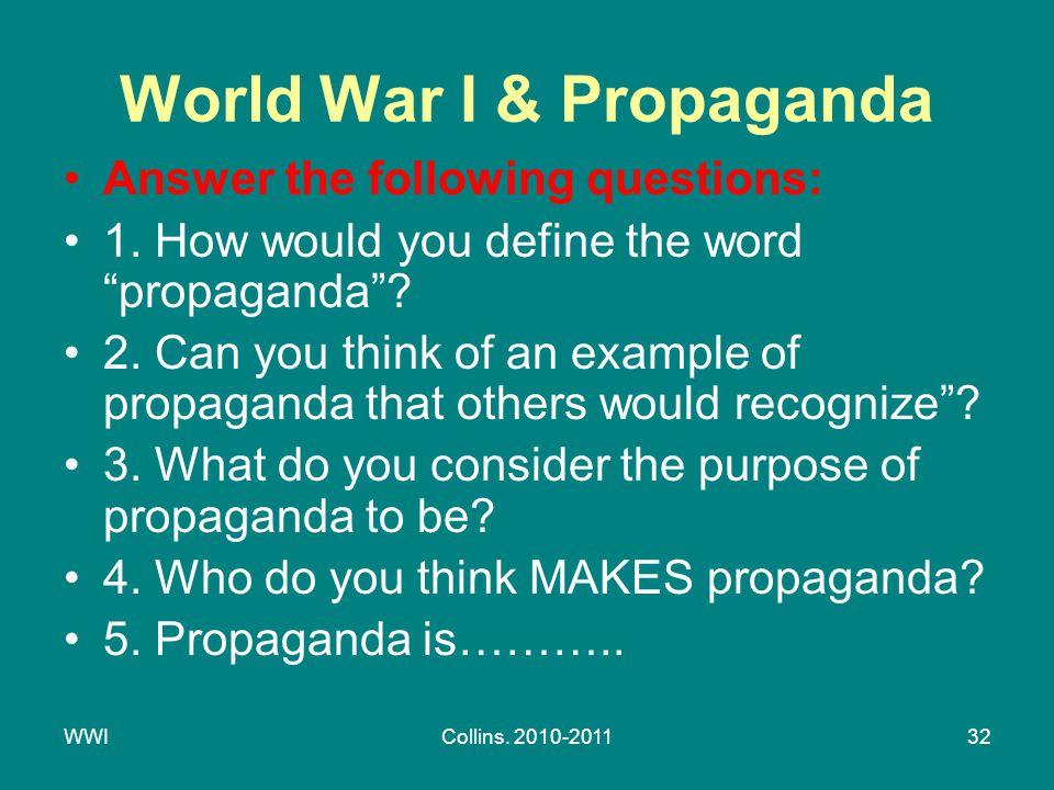 WWICollins. 2010-201132 World War I & Propaganda Answer the following questions: 1.