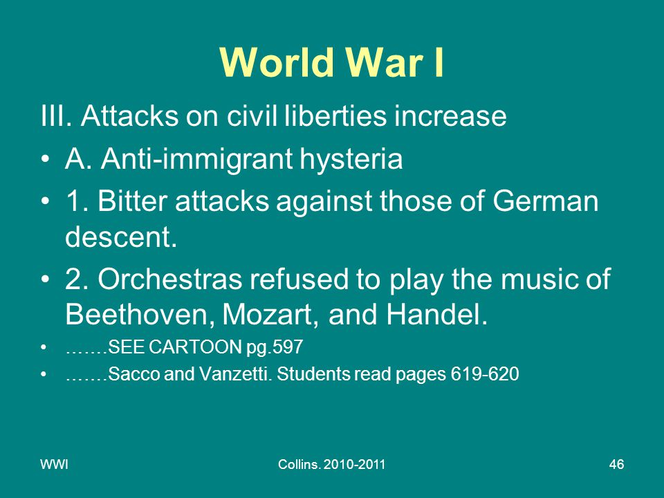 WWICollins. 2010-201146 World War I III. Attacks on civil liberties increase A. Anti-immigrant hysteria 1. Bitter attacks against those of German desc