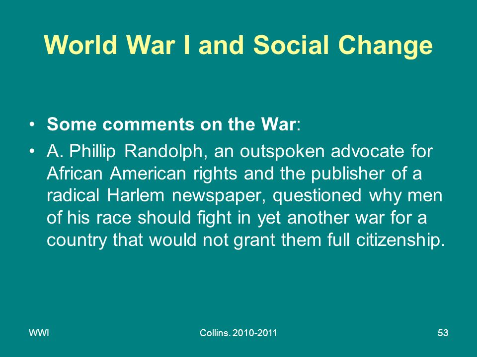 WWICollins. 2010-201153 World War I and Social Change Some comments on the War: A. Phillip Randolph, an outspoken advocate for African American rights