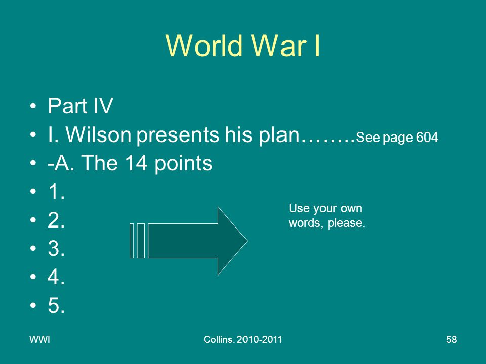 WWICollins. 2010-201158 World War I Part IV I. Wilson presents his plan……..