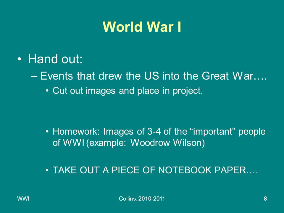 WWICollins. 2010-20118 World War I Hand out: –Events that drew the US into the Great War….