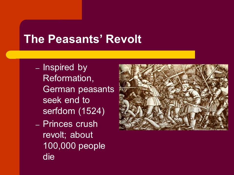 The Peasants' Revolt – Inspired by Reformation, German peasants seek end to serfdom (1524) – Princes crush revolt; about 100,000 people die