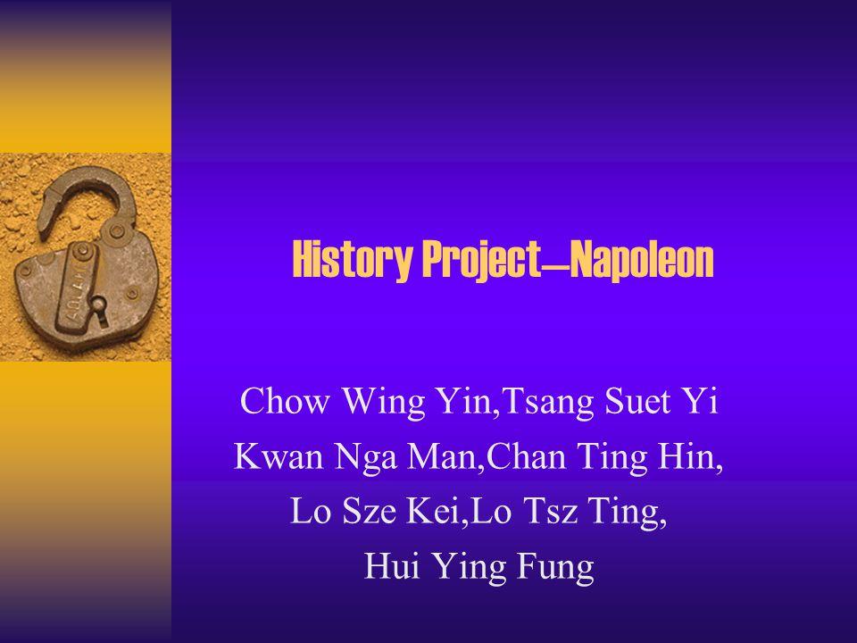 History Project—Napoleon Chow Wing Yin,Tsang Suet Yi Kwan Nga Man,Chan Ting Hin, Lo Sze Kei,Lo Tsz Ting, Hui Ying Fung