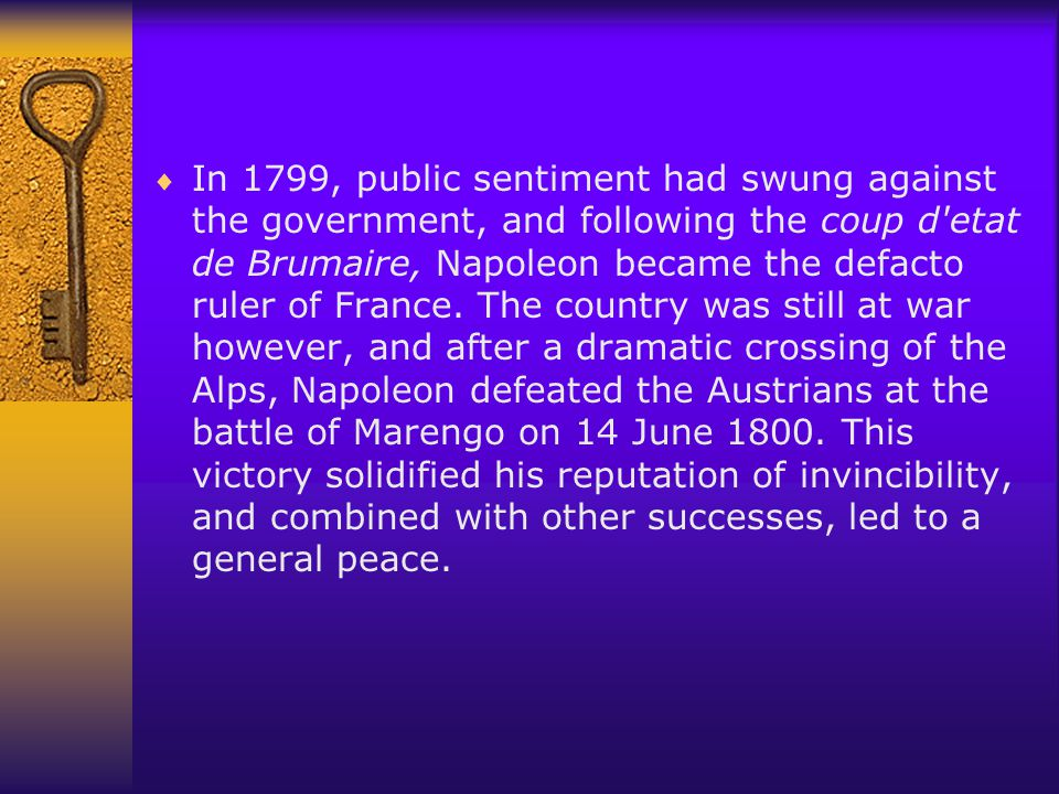  After a decade of war, a grateful France made Napoleon Consul for Life and effective sovereign of the nation.