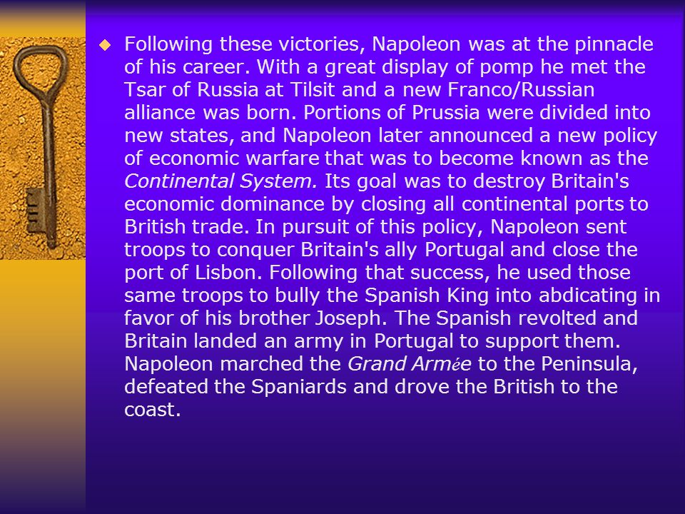 In 1809, another coalition was formed between Britain and Austria, forcing Napoleon to return and wage a campaign in Germany before Spain was pacified.