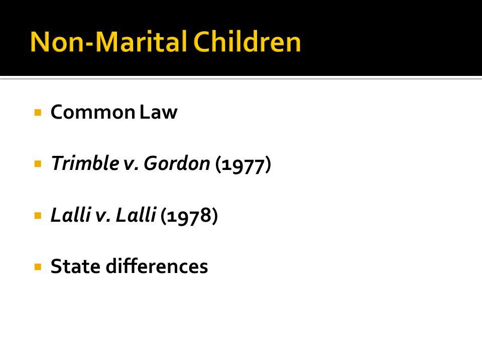  Common Law  Trimble v. Gordon (1977)  Lalli v. Lalli (1978)  State differences