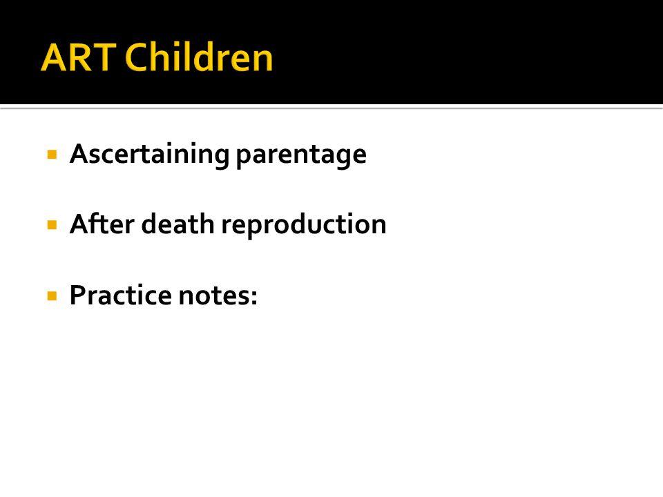  Ascertaining parentage  After death reproduction  Practice notes: