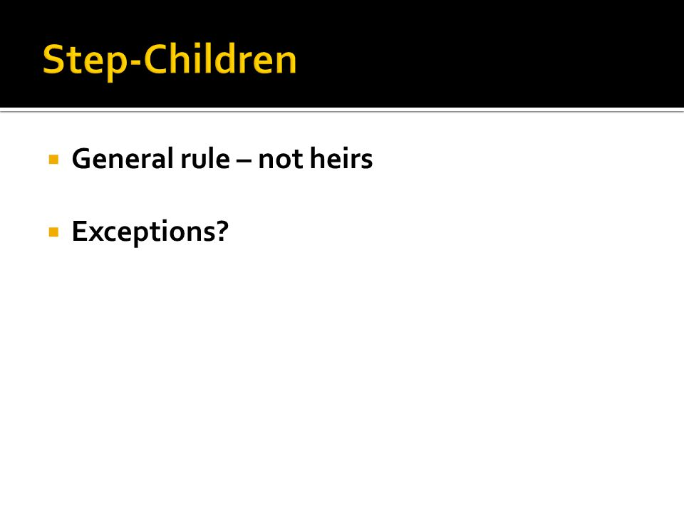  General rule – not heirs  Exceptions