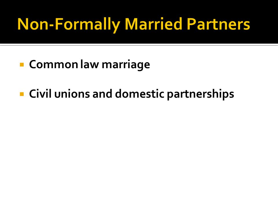  Common law marriage  Civil unions and domestic partnerships