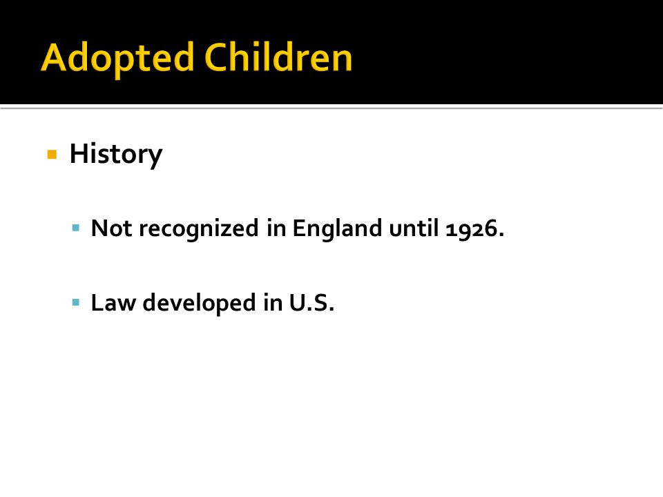  Rights of Adopted Child  Inherit from adoptive parents.