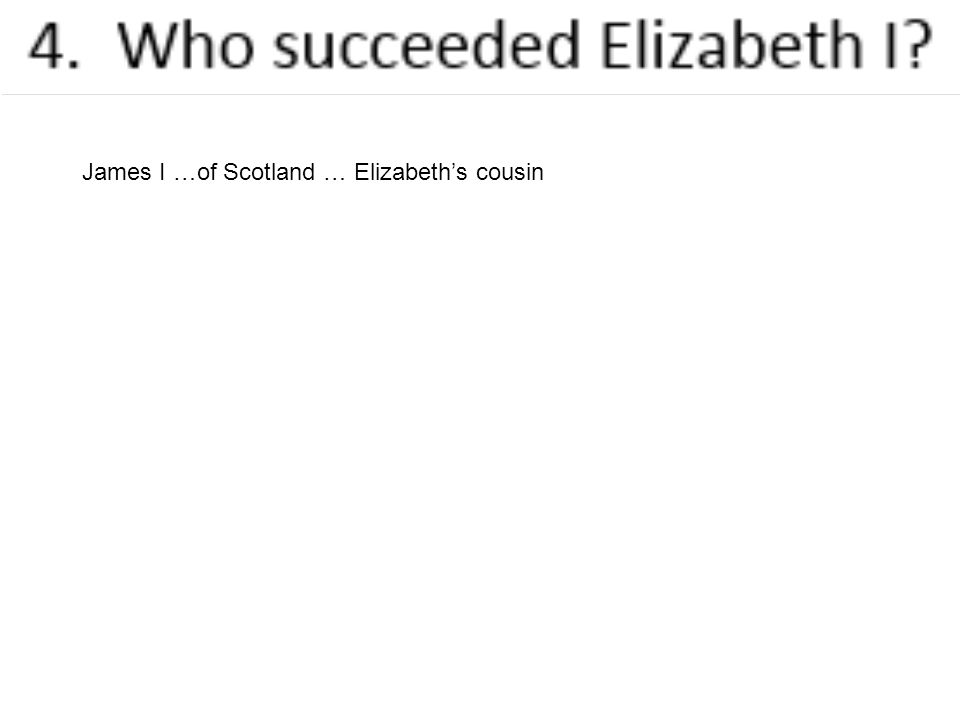 James I …of Scotland … Elizabeth's cousin