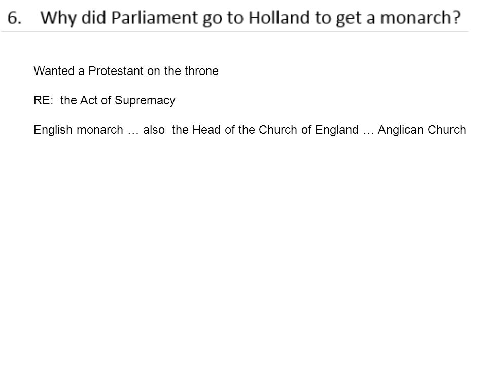 Wanted a Protestant on the throne RE: the Act of Supremacy English monarch … also the Head of the Church of England … Anglican Church