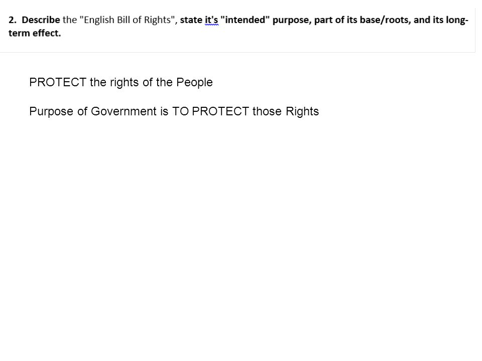 PROTECT the rights of the People Purpose of Government is TO PROTECT those Rights