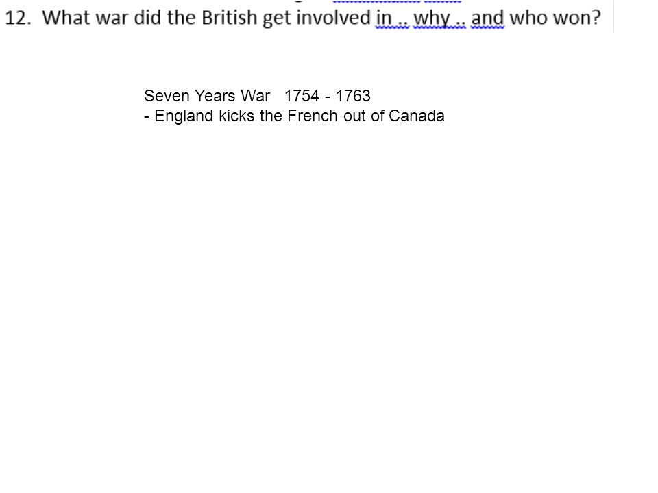 Seven Years War 1754 - 1763 - England kicks the French out of Canada