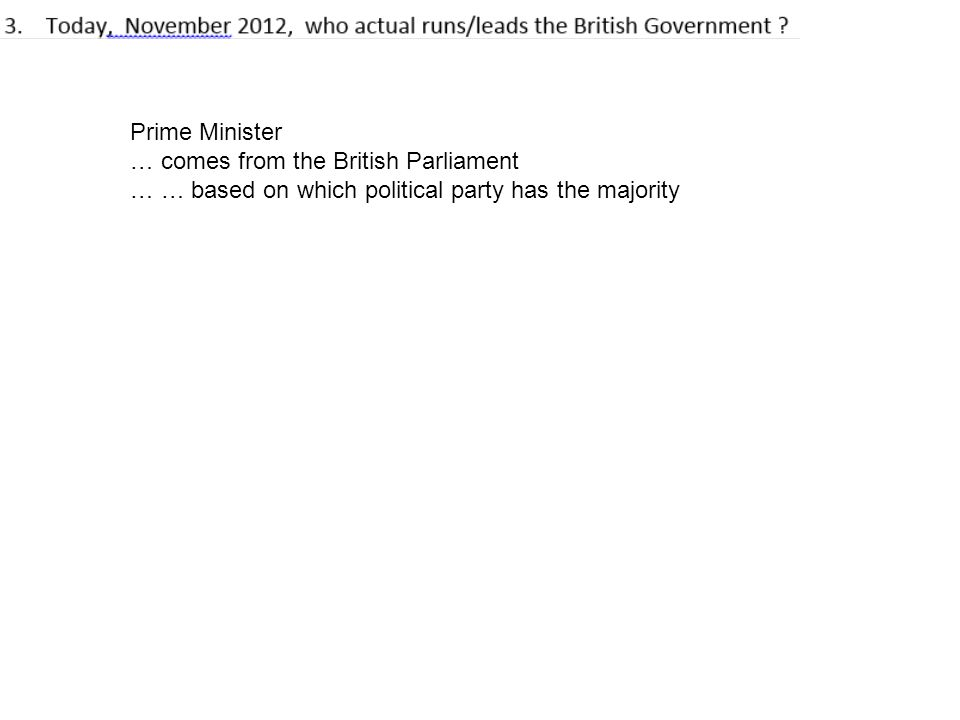 Prime Minister … comes from the British Parliament … … based on which political party has the majority