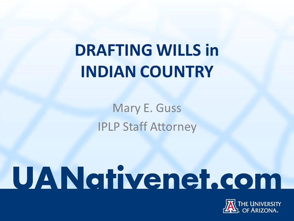 DRAFTING WILLS in INDIAN COUNTRY Mary E. Guss IPLP Staff Attorney