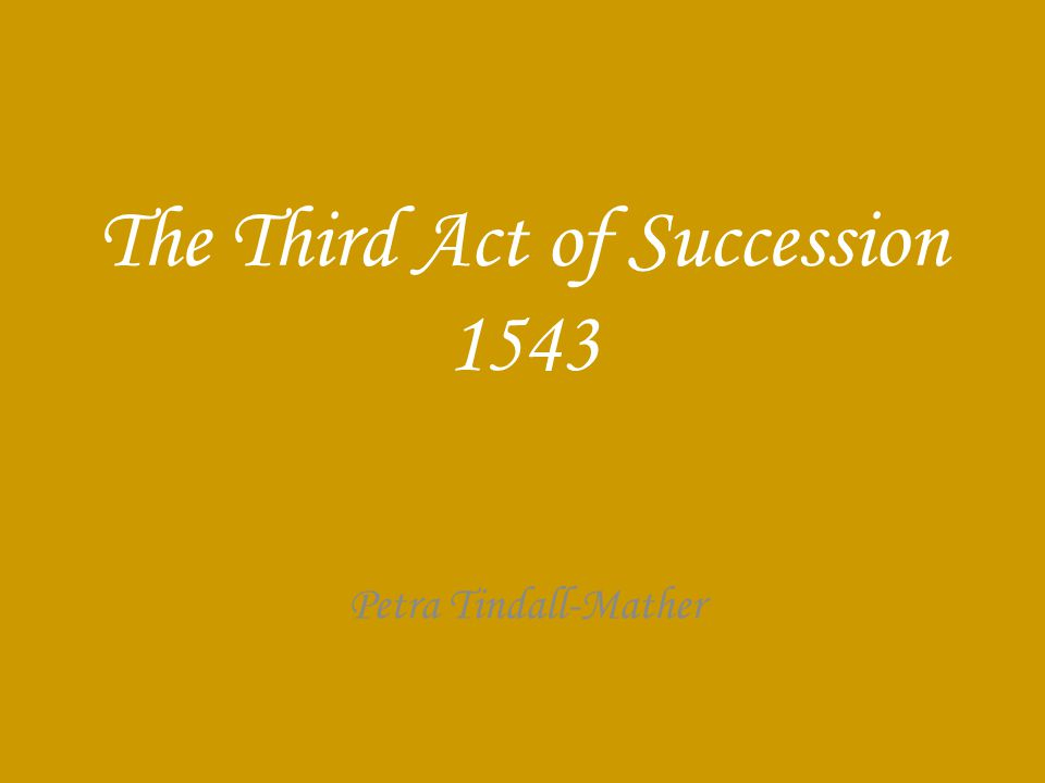 The Third Act of Succession 1543 Petra Tindall-Mather