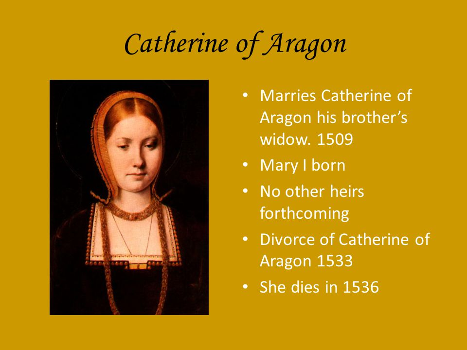 Catherine of Aragon Marries Catherine of Aragon his brother's widow.
