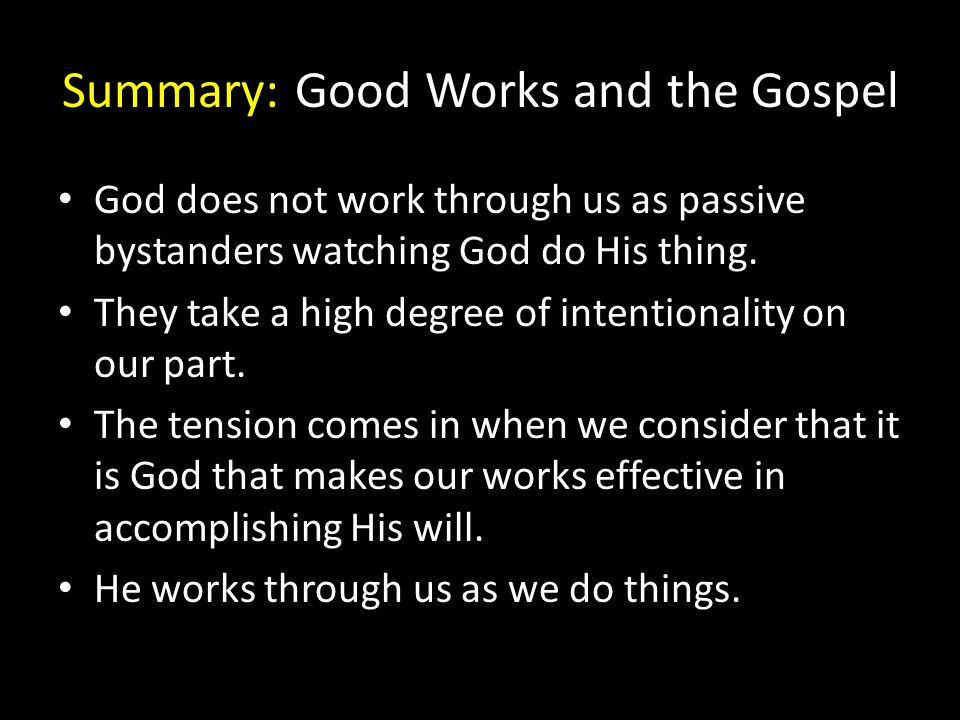 Summary: Good Works and the Gospel God does not work through us as passive bystanders watching God do His thing.