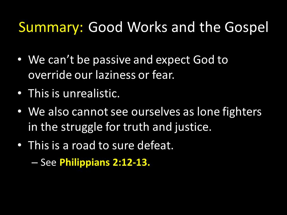 Summary: Good Works and the Gospel We can't be passive and expect God to override our laziness or fear.