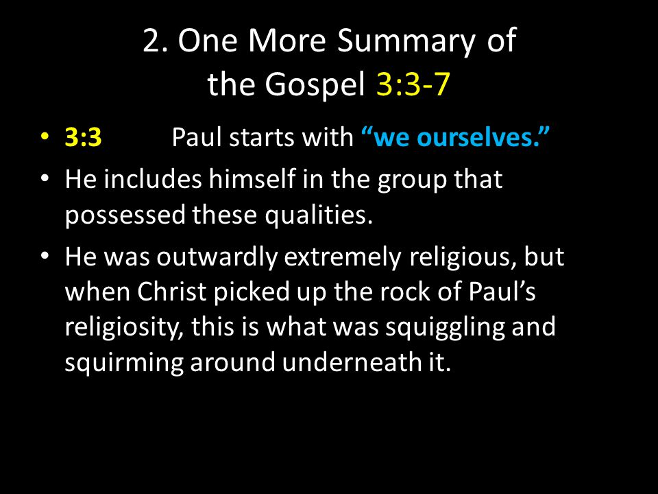 """2. One More Summary of the Gospel 3:3-7 3:3Paul starts with """"we ourselves."""" He includes himself in the group that possessed these qualities. He was ou"""