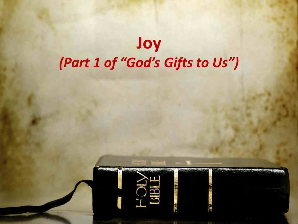 Joy (Part 1 of God's Gifts to Us )
