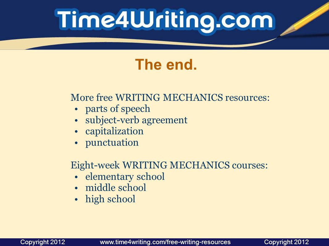 The end. More free WRITING MECHANICS resources: parts of speech subject-verb agreement capitalization punctuation Eight-week WRITING MECHANICS courses