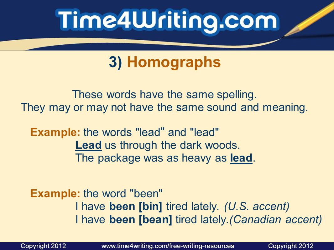 3) Homographs These words have the same spelling.