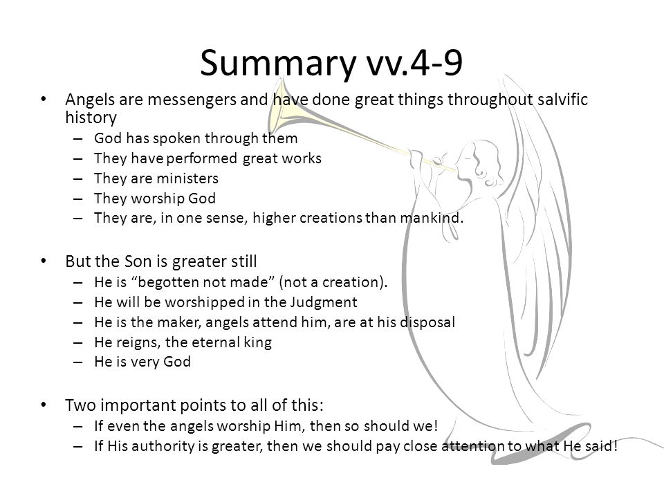 Summary vv.4-9 Angels are messengers and have done great things throughout salvific history – God has spoken through them – They have performed great