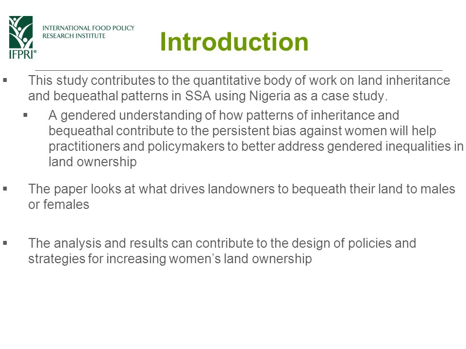  This study contributes to the quantitative body of work on land inheritance and bequeathal patterns in SSA using Nigeria as a case study.
