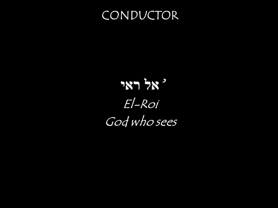 CONDUCTOR אל ראי ʾ El-Roi God who sees