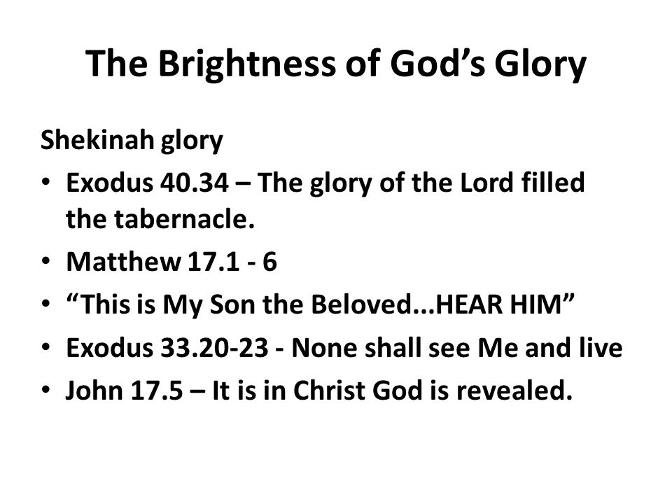 The Brightness of God's Glory Shekinah glory Exodus – The glory of the Lord filled the tabernacle.