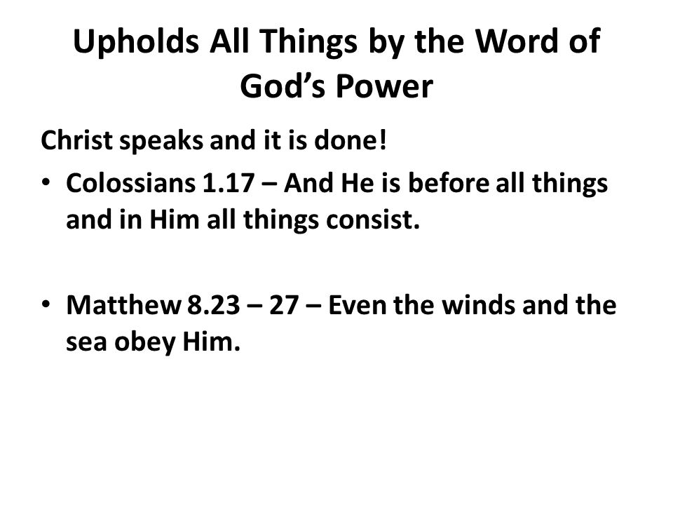 Upholds All Things by the Word of God's Power Christ speaks and it is done.