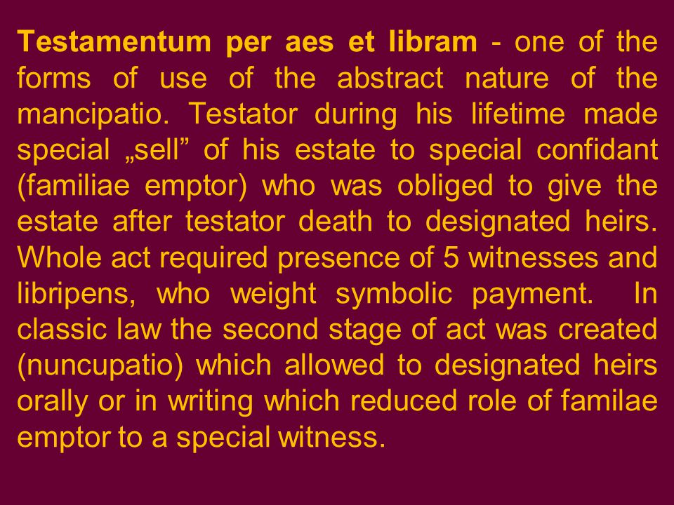Testamentum per aes et libram - one of the forms of use of the abstract nature of the mancipatio.