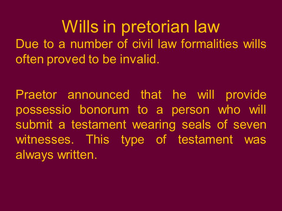 Wills in pretorian law Due to a number of civil law formalities wills often proved to be invalid.