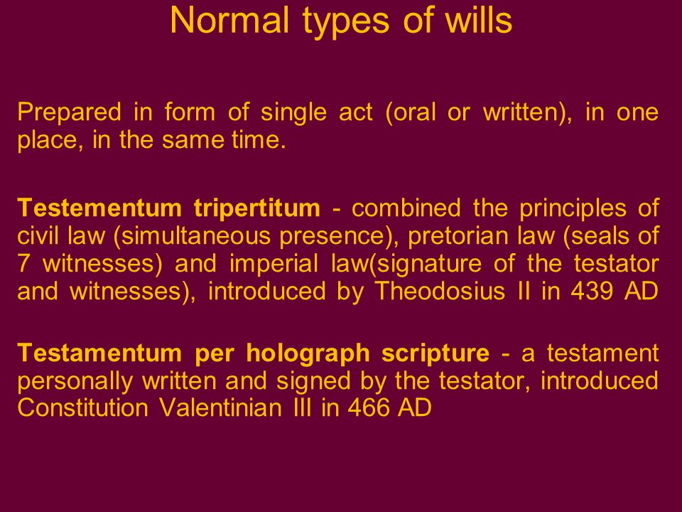 Normal types of wills Prepared in form of single act (oral or written), in one place, in the same time.