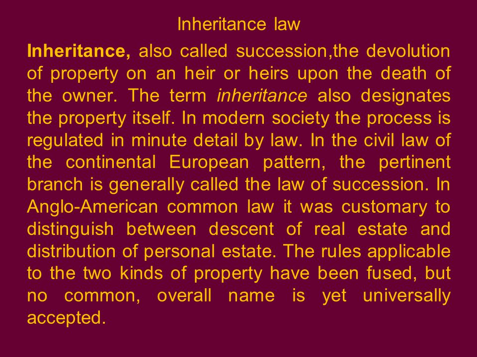 Inheritance law Inheritance, also called succession,the devolution of property on an heir or heirs upon the death of the owner.
