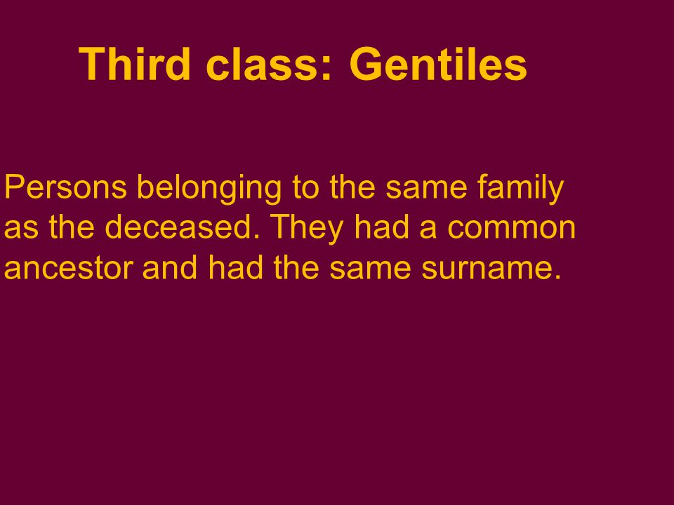 Third class: Gentiles Persons belonging to the same family as the deceased.