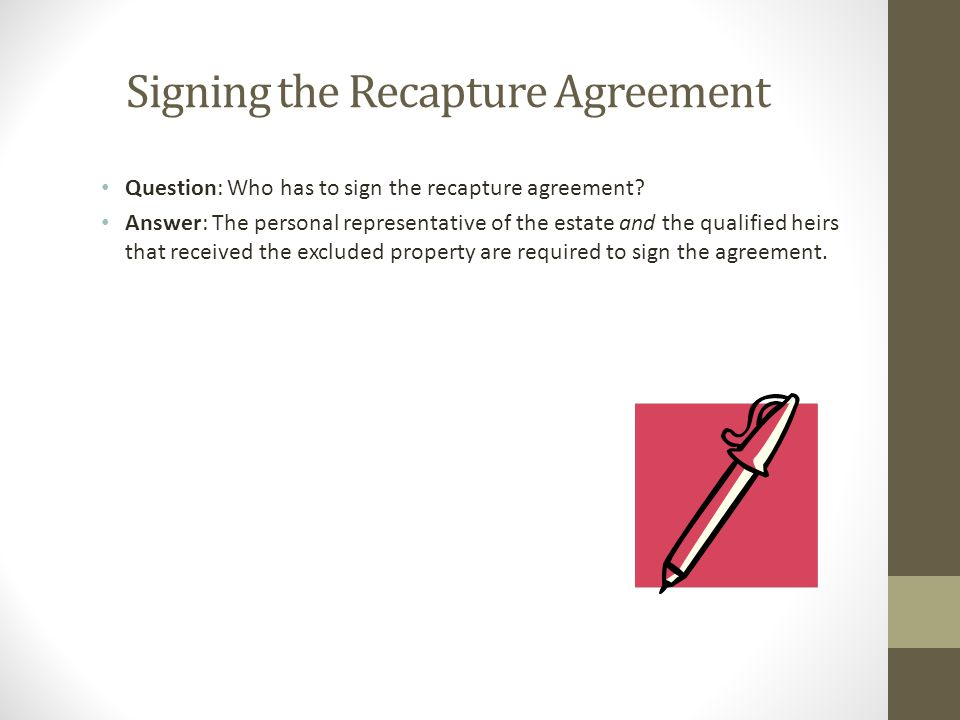 Signing the Recapture Agreement Question: Who has to sign the recapture agreement.