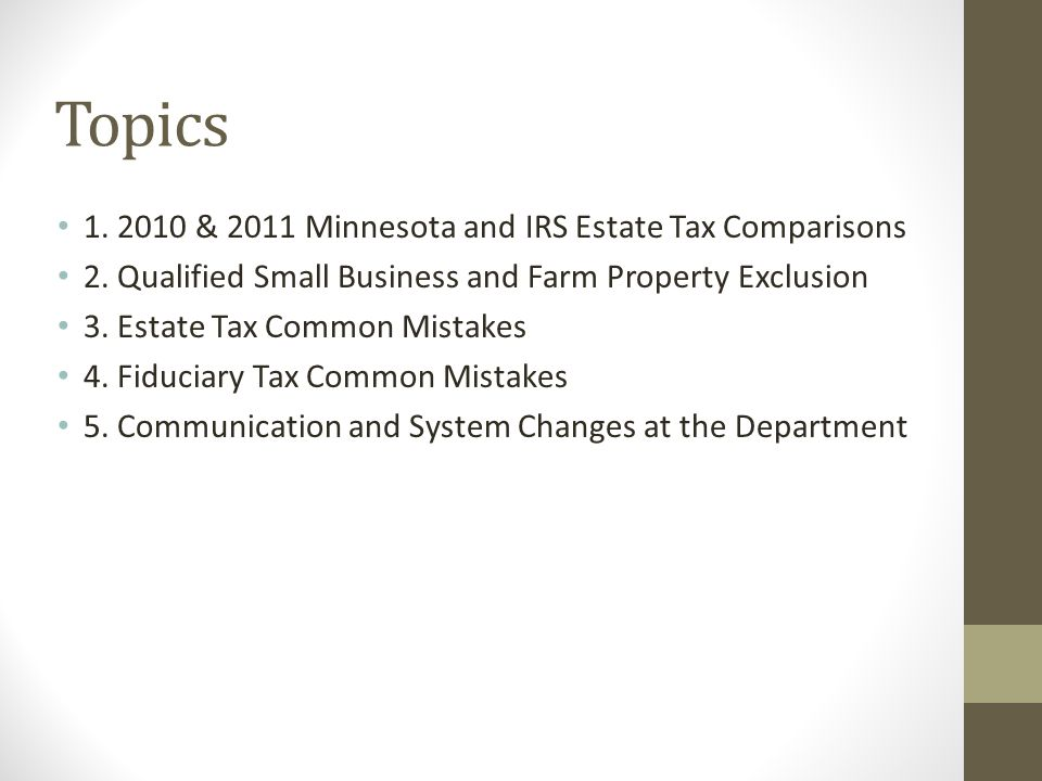 Topics 1.2010 & 2011 Minnesota and IRS Estate Tax Comparisons 2.