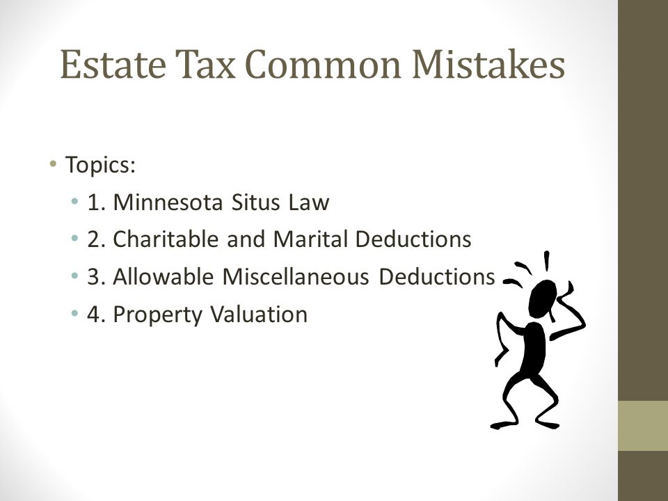 Estate Tax Common Mistakes Topics: 1.Minnesota Situs Law 2.
